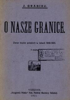 O nasze granice : zarys bojów polskich w latach 1918-1921