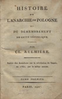 Histoire de L'Anarchie de Pologne et du démembrement de cette republique. Suivie des Anecdotes sur la revolution de Russie en 1762, par le même auteur. Tome Premier