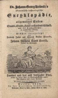 D. Johann Georg Krünitz's ökonomisch = technologische Encyklopädie oder allgemeines System der Staats- Stadt- Haus- und Landwirthschaft, und der Kunstgeschichte, in alphabetischer ordnung