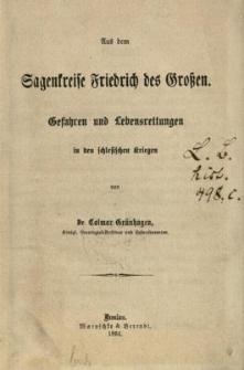 Aus dem Sagenkreise Friedrich des Grossen : Gefahren und Lebensrettungen in den schlesischen Kriegen