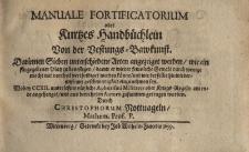 Manuale fortificatorium oder kurtzes Handbuchlein von der Vestungs= Bawkunst, Darinnen Sieben unterschiedene Arten angezeiget werden wie ein fürgegebener Platz bewestigen...