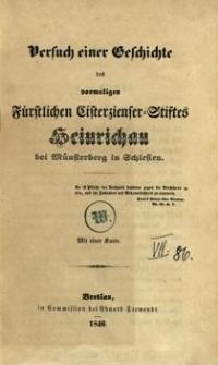 Versuch einer Geschichte des vormaligen Fürstlichen Cisterzienser = Stiftes Heinrichau bei Münsterberg in Schlesien
