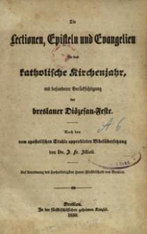 Die Lectionen, Episteln und Evangelien für das katholische Kirchenjahr, mit besonderer Berücksichtigung der breslauer Diözesan-Feste
