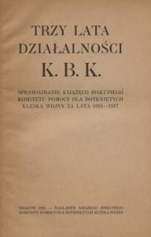 Trzy lata działalności K.B.K. : sprawozdanie Książęco-Biskupiego Komitetu Pomocy dla Dotkniętych Klęską Wojny za lata 1915-1917