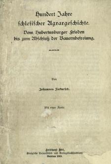 Darstellungen und Quellen zur schlesischen Geschichte. Bd. 20. Hundert Jahre schlesischer Agrargeschichte : vom Hubertusburger Freden bis zum Abschluss der Bauernbefreiung