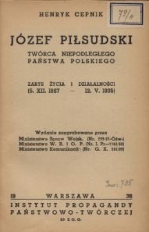 Józef Piłsudski twórca Niepodległego Państwa Polskiego : zarys życia i działalności : 5.12.1867-12.5.1935