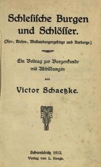 Schlesische Burgen und Schlösser. (Iser-, Riesen-, Waldenburgergebirge und Vorberge)