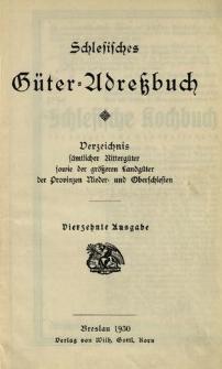 Schlesisches Güter = Adressbuch : Verzeichnis sämtlicher Rittergüter sowie der grösseren Landgüter der Provinzen Nieder= und Oberschlesien