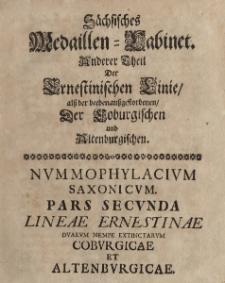 Nummophylacium Saxonicum. Pars secunda Lineae Ernestinae duarum nempe extinctarum Coburgicae et Altenburgicae
