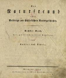 Der Naturfreund oder Beiträge zur Schlesischen Naturgeschichte. Bd. 6
