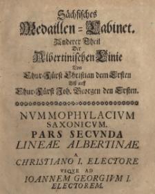 Sächsisches Medaillen=Cabinet. Anderer Theil Der Albertinischen Linie von Chur=Fürst Christian dem Ersten biß auff Chur-Fürst Joh. Georgen den Ersten.