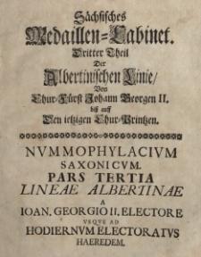 Sächsisches Medaillen=Cabinet. Dritter Theil Der Albertinischen Linie von Chur=Fürst Johann Georgen II. biß auff Den ietzigen Chur=Printzen.