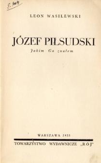 Józef Piłsudski : jakim Go znałem