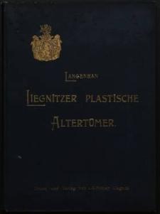 Liegnitzer plastische Altertümer : ein Beitrag zur Kultur- und Kunstgeschichte Niederschlesiens