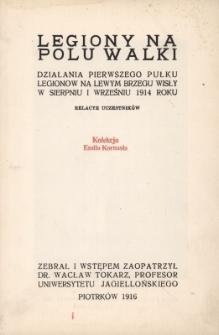 Legiony na polu walki : działania pierwszego pułku Legionów na lewym brzegu Wisły w sierpniu i wrześniu 1914 roku : relacye uczestników