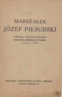 Marszałek Józef Piłsudski : twórca niepodległości, bojownik demokracji polskiej