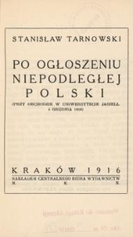 Po ogłoszeniu niepodległej Polski : (przy obchodzie w Uniwersytecie Jagiell. 4 grudnia 1916)