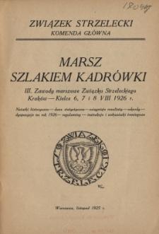 Marsz Szlakiem Kadrówki : III. Zawody marszowe Związku Strzeleckiego, Kraków - Kielce 6,7 i 8 VIII 1926 r.