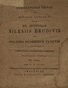 Commentatio brevis ex historia literaria qua de quibusdam Silesiis eruditis in Polonia muneribus functis