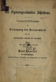Die Figurengrabmäler Schlesiens : Inaugural-Dissertation zur Erlangung der Doctorwürde bei der philosophischen Fakultät der Universität Jena