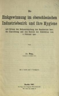 Die Zinkgewinnung im oberschlesischen Industriebezirk und ihre Hygiene seit Erlass der Bekanntmachung des Bundesrats betr. die Einrichtung und den Betrieb der Zinkhütten vom 6. Februar 1900