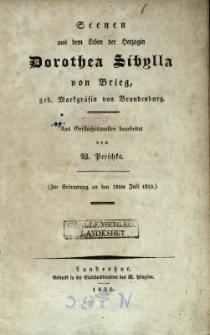 Scenen aus dem Leben Herzogin Dorothea Sibylla von Brieg, geb. Markgrafin von Brandenburg : (zur Erinnerungg an den 19ten Juli 1810)