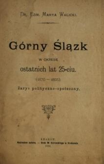 Górny Ślązk w okresie ostatnich lat 25-ciu : (1870-1895) : zarys polityczno-społeczny