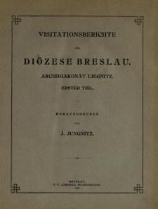 Veröffentlichungen aus dem Fürstbischöflichen Diözesan-Archiven zu Breslau. Bd 4. Visitationsberichte der Diözese Breslau. Archidiakonat Liegnitz