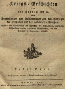 Kriegs Geschichten aus den Jahren 1812/1813 oder Darstellungen und Schilderungen aus den Feldzügen der Franzosen und der verbündeten Truppen ..., Bd.1