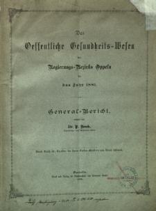 Das oeffentliche Gesundheits-Wesen des Regierungs-Bezirks Oppeln für das Jahr 1881 : General = Bericht