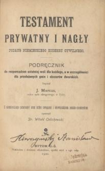 Testament prywatny i nagły podług niemieckiego kodeksu cywilnego : podręcznik do rozporządzeń ostatniej woli dla każdego, a w szczególności dla przełożonych gmin i obszarów dworskich