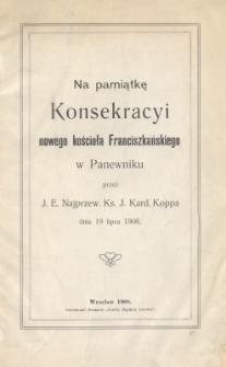 Na pamiątkę konsekracyi nowego kościoła franciszkańskiego w Panewniku przez J.E. Najprzew. Ks. J. Kard. Koppa dnia 19 lipca 1908