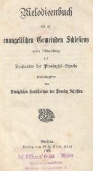 Melodienbuch für die evangelischen Gemeinden Schlesiens unter Mitwirkung des Vorstandes der Provinzial = Synode