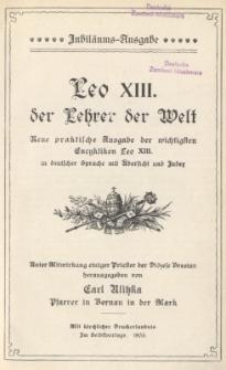 Leo XIII. der Lehrer der Welt : neue praktische Ausgabe der wichtigsten Encykliken Leo XIII in deutscher Sprache mit Übersicht und Inder