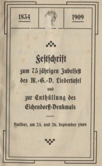Festschrift zum 75 jährigen Jubelfest des Liedertafel und zur Enthüllung des Eichendorff=Denkmals : Ratibor, am 25. und 26. September 1909