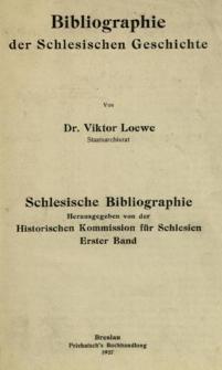 Schlesische Bibliographie. Bd. 1. Bibliographie der Schlesischen Geschichte / Historischen Kommission für Schlesien