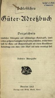 Schlesisches Güter = Adressbuch Verzeichnis sämtlicher Rittergüter und selbständigen Gutsbezirke, sowie folcher grösseren Landgüter der Provinz Schlesien, welche [...].