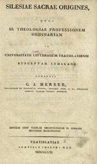 Silesiae sacra origines, quas ss. theologiae professionem ordinariam in Universitate Litterarum Vratislaviensi susceptam indicans