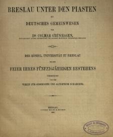 Breslau unter den Piasten als deutsches gemeinwesen, der Königl. Universität zu Breslau bei der Feier ihres fünfzigjährigen Bestehens