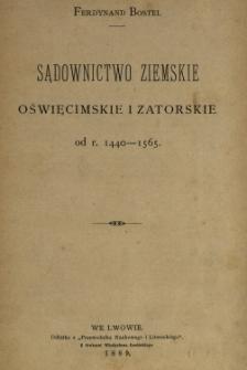 Sądownictwo ziemskie oświęcimskie i zatorskie od r. 1440-1565