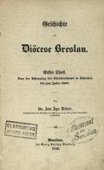Geschichte der Diöcese Breslau. T.1 : Von der Pflanzung des Christenthums in Schlesien bis zum Jahre 1290