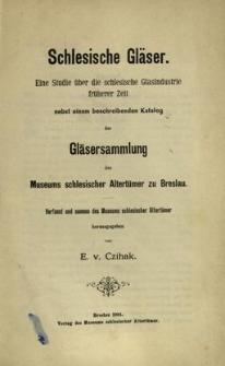 Schlesische Gläser : eine Studie die schlesische Glasindustrie früherer Zeit nebst einem beschreibenden Katalog der Gläsersammlung des Museums schlesischer Altertümer zu Breslau