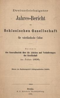 Jahres-Bericht der Schlesischen Gesellschaft für vaterländische Cultur. Enthält den Generalbericht über die Arbeiten und Veränderungen der Gesselschaft im Jahre 1895