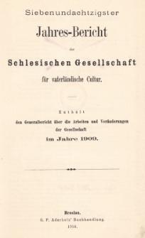 Jahres-Bericht der Schlesischen Gesellschaft für vaterländische Cultur. Enthält den Generalbericht über die Arbeiten und Veränderungen der Gesselschaft im Jahre 1909