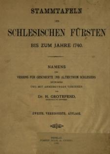 Stammtafeln der schlesischen Fürsten bis zum Jahre 1740 : Namens des Vereins für Geschichte und Alterthum Schlesiens entworfen und mit Anmerkungen versehen ...