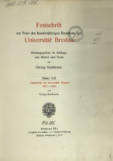 Festschrift zur Feier des hundertjährigen Bestehens der Universität Breslau. Tl.1. Geschichte der Universität Breslau 1811-1911