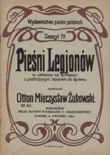 Pieśni Legjonów : w układzie na fortepian z podłożonym tekstem do śpiewu : op. 65