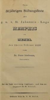 Zum 50jährigen Stiftungsfeste der g. u. v. St. Johannis-Loge Memphis zu Memel
