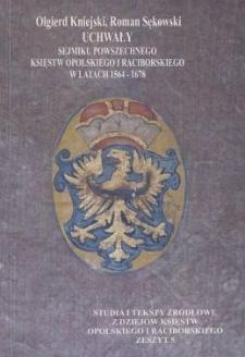 Uchwały sejmiku powszechnego księstw opolskiego i raciborskiego w latach 1564-1678 = Compendium wssech sniemowych zawrženi knizetstwj oppolskeho a rattiborskeho